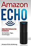 Amazon Echo: Amazon Echo & Alexa Handbuch mit Befehlen, Tipps, Einstellungen (Amazon Echo Anleitung,...